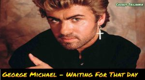 waiting for that day,george michael,waiting,michael,that,day,george michael praying for time lyrics,george michael lyrics,waiting for the day chords,