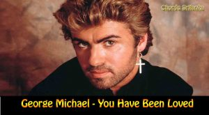 you have been loved,george michael,george michael - you have been loved,michael,loved,george,george michael ‎– you have been loved,george michael you have been loved Lyrics,you have been loved chords,