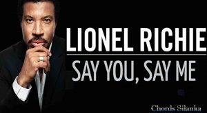 Lionel Richie - Say You Say Me Chords
