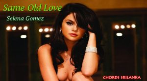 same old love,same old love chords,same old love piano tutorial,same old chords,same old love chord,same old love acoustic,selena gomez - same old love with chords & lyricz,hailey c same old love cover,selena gomez same old love cover,same old love selena gomez cover,selena Gomez same old love chords, same old love tutorial,