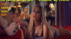 Arianna grande Thank you next song chords, Thank u next lyrics, Thank u next mp3, Thank u next mp3,Arianna-Thank you next chords,
