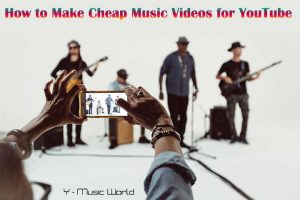 Cheap Music Videos for YouTube