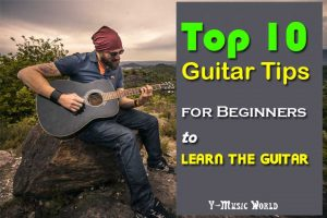 Top 10 Guitar Tips for Beginners to learn the guitar
